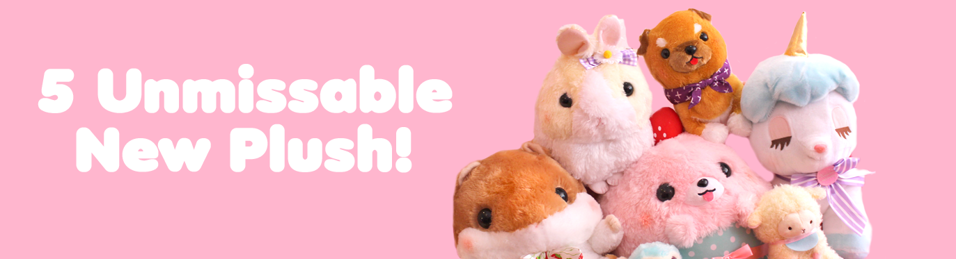 5 Unmissable NEW Plushies!